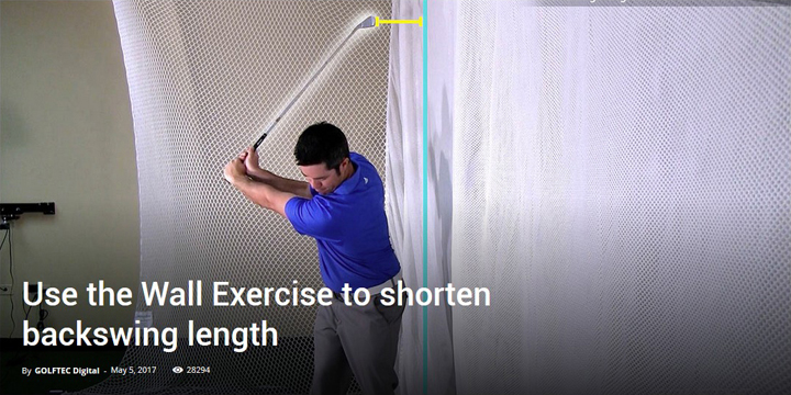 Use the Wall Exercise to shorten backswing length